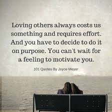 Quotes On Loving Others Custom Loving Others Always Costs Us Something And Requires Effort Joyce