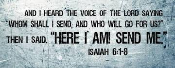 Image result for 'Whom shall I send, and who will go for us?' And I said, 'Here am I; send me!'