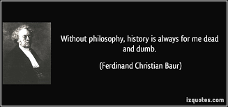 Dumb Christian Quotes Best of Without Philosophy History Is Always For Me Dead And Dumb