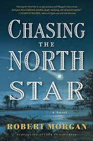 com chasing the north star a novel  com chasing the north star a novel 9781565126275 robert morgan books