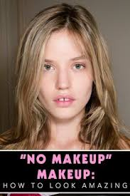 how to look amazing without makeup