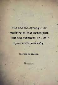 Quotes On Faith Impressive It Is Not The Strength Of Your Faith That Saves Y Best Quotes