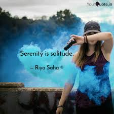 Serenity Is Solitude Quotes Writings By Riya Saha Yourquote