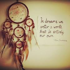 Dream Catcher Phrases Awesome A World That Is Entirely Our Own I Want To Add This To My Dream