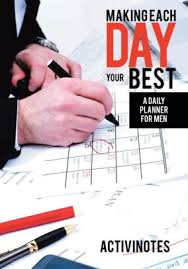 Making A Daily Planner Making Each Day Your Best A Daily Planner For Men Paperback