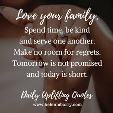 Love Your Family Spend Time Be Kind Daily Uplifting Quotes