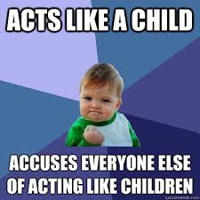Acts like a child accuses everyone else of acting like children ... via Relatably.com