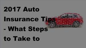 2017 auto insurance tips what steps to take to find car insurance quotes