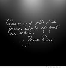 Dream As If You Ll Live Forever James Dean Quote Best Of Dream As If You'll Live Forever Live As If You'll Die Today