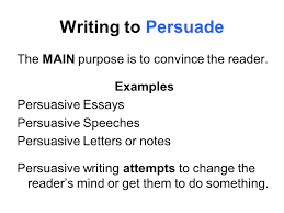 author s purpose modes of writing three reasons for writing to  writing to persuade the main purpose is to convince the reader