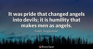 Saint Quotes Enchanting It Was Pride That Changed Angels Into Devils It Is Humility That