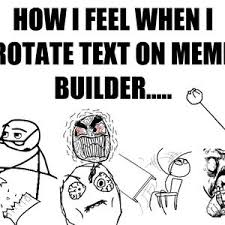 Rotating Text On Meme Builder by jammyp-16 - Meme Center via Relatably.com