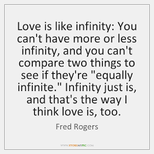 Love Is Like Infinity You Can't Have More Or Less Infinity And Best Love U Cant Have