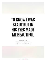 Quotes On Beautiful Me Best Of To Know I Was Beautiful In His Eyes Made Me Beautiful Picture Quotes