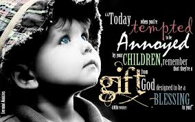 "Christian Quotes About Children Best Of When You're Tempted To Be Annoyed By Your Children "" Quote"