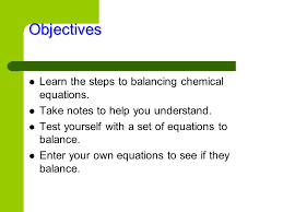 objectives learn the steps to balancing chemical equations