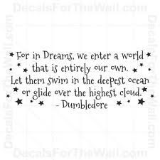 For In Dreams Dumbledore Quote Best Of Dumbledore Wall Sticker For In Dreams Harry Potter Quote Vinyl