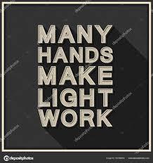 Many Hands Make Light Work Many Hands Make Light Work Inspirational Motivational Quote