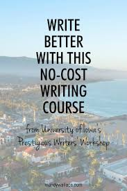 best images about classes online writing write better this no cost writing course from university of iowa s writers workshop