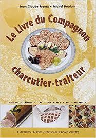 Amazonfr Le Livre Du Compagnon Charcutier Traiteur Cap Bp Bac