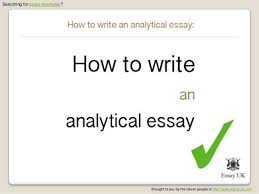 how to write an analytical essay essay examples searching for essay examples brought to you by the clever people at