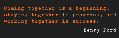 coming-together-is-a-beginning-staying-together-is-progress-and-working-together-is-success-henry-ford.png