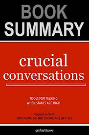 crucial conversations summary summary of crucial conversations by kerry patterson joseph grenny