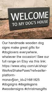 dogs memes and welcome to my dog s house our handmade wooden dog