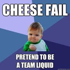 Cheese fail Pretend to be a team liquid - Success Kid - quickmeme via Relatably.com