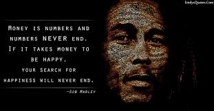 Quotes About Money And Happiness Money is numbers and numbers never end If it takes money to be 25