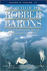 amazon the myth of the robber barons a new look at the rise of big business in america 9780963020314 burton w folsom forrest mcdonald books