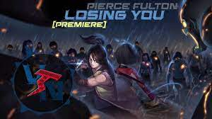 Nightcore) Pierce Fulton - Losing You ...