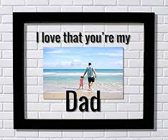 dad frame i love that you re my dad floating frame photo