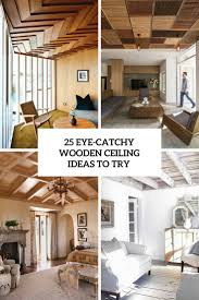 eye catchy wooden ceiling ideas to try cover