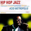 Hip Hop Jazz; Acid Metropolis, Vol. 1