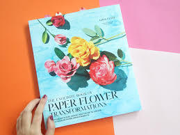 The Exquisite Book Of Paper Flower Transformations Book Review The Exquisite Book Of Paper Flower Transformations