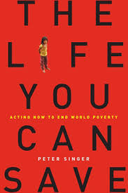 the singer solution to world poverty essay the life you can save acting now to end world poverty kindle paper add to · singer world poverty essay