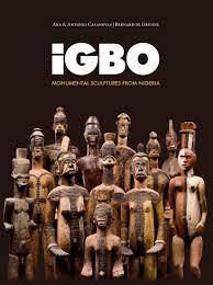 IGBO Monumental sculptures from Nigeria Bernard de Grunne 2010.