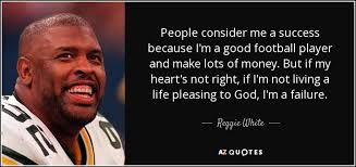 Good Football Quotes New Reggie White Quote People Consider Me A Success Because I'm A Good