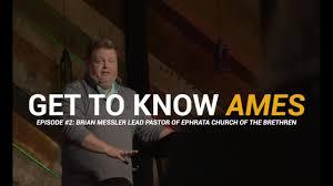 Get to Know Ames Episode 2 - Pastor Brian Messler Ephrata Church ...