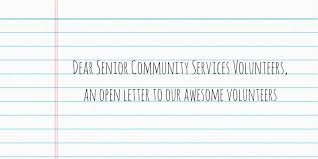 letter for volunteers dear senior community services volunteers an open letter to