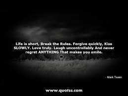 Life Is Short Break The Rules Forgive Quickly Kiss Slowly Love