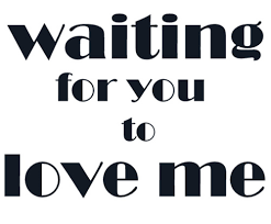 Love Me Quotes Awesome Waiting For You To Love Me