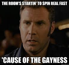 The room's startin' to spin real fast 'cause of the gayness ... via Relatably.com