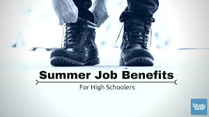 benefits of summer jobs for high schoolers study forth summer job benefits