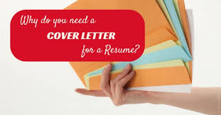 why need cover letter do resumes need a cover letter
