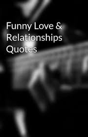 Funny Quotes About Love And Relationships Funny Love Relationships Quotes Wattpad 26