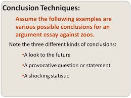 argumentative writing conclusions ppt  6 conclusion techniques assume the following examples are various possible conclusions for an argument essay
