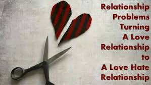 relationship problems turning a love relationship to a love hate rela  relationship problems turning a love relationship to a love hate relationship