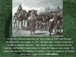Image result for Over 28 Million Africans have been enslaved over the Muslim world over the past 14 centuries